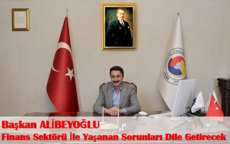 Başkan Alibeyoğlu Finans Sektörü İle Yaşanan Sorunları Dile Getirecek