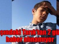 14 yaşındaki Tarık'tan 2 gündür haber alınamıyor